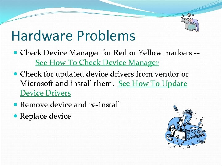 Hardware Problems Check Device Manager for Red or Yellow markers -See How To Check