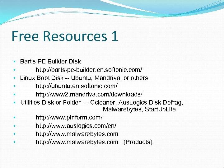 Free Resources 1 • Bart's PE Builder Disk • http: //barts-pe-builder. en. softonic. com/