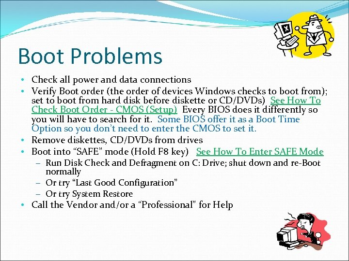 Boot Problems • Check all power and data connections • Verify Boot order (the