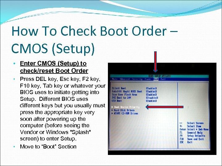How To Check Boot Order – CMOS (Setup) • Enter CMOS (Setup) to check/reset