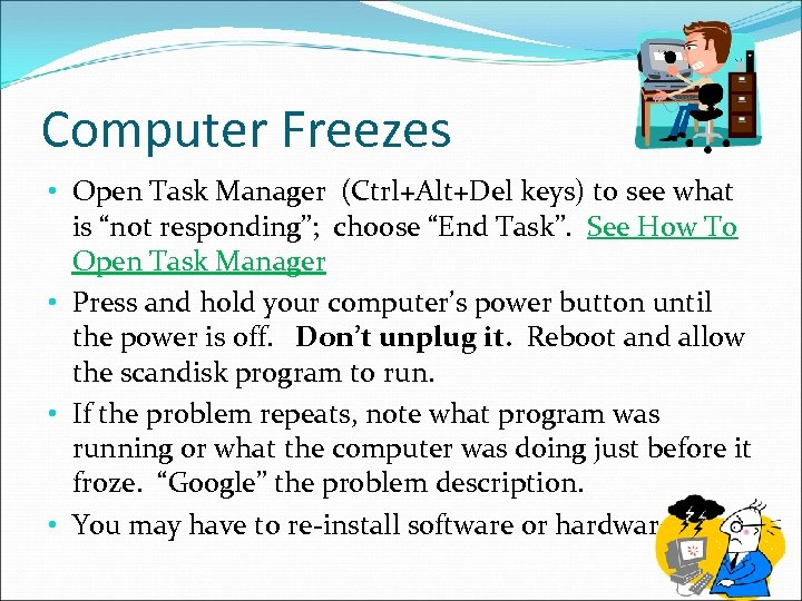 """Computer Freezes • Open Task Manager (Ctrl+Alt+Del keys) to see what is """"not responding"""";"""