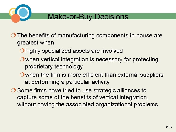 Make-or-Buy Decisions ¦ The benefits of manufacturing components in-house are greatest when ¦highly specialized