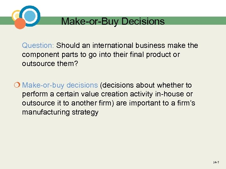 Make-or-Buy Decisions Question: Should an international business make the component parts to go into