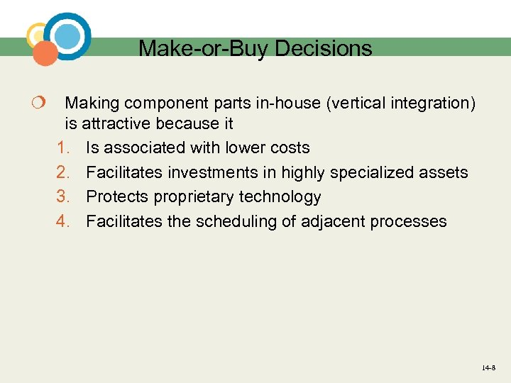 Make-or-Buy Decisions ¦ Making component parts in-house (vertical integration) is attractive because it 1.