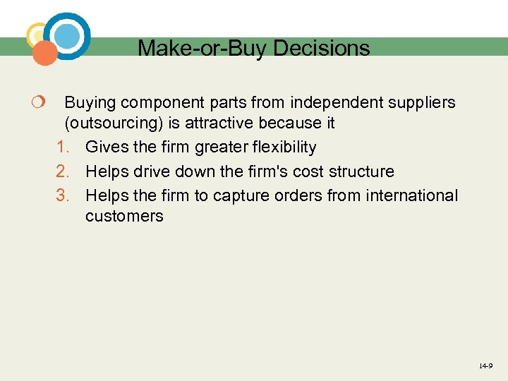 Make-or-Buy Decisions ¦ Buying component parts from independent suppliers (outsourcing) is attractive because it