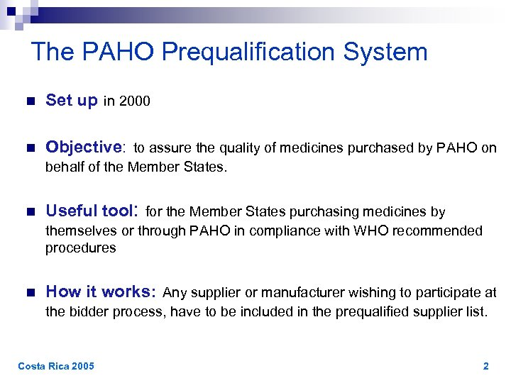 The PAHO Prequalification System n Set up in 2000 n Objective: to assure the