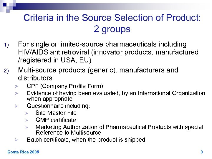 Criteria in the Source Selection of Product: 2 groups 1) 2) For single or