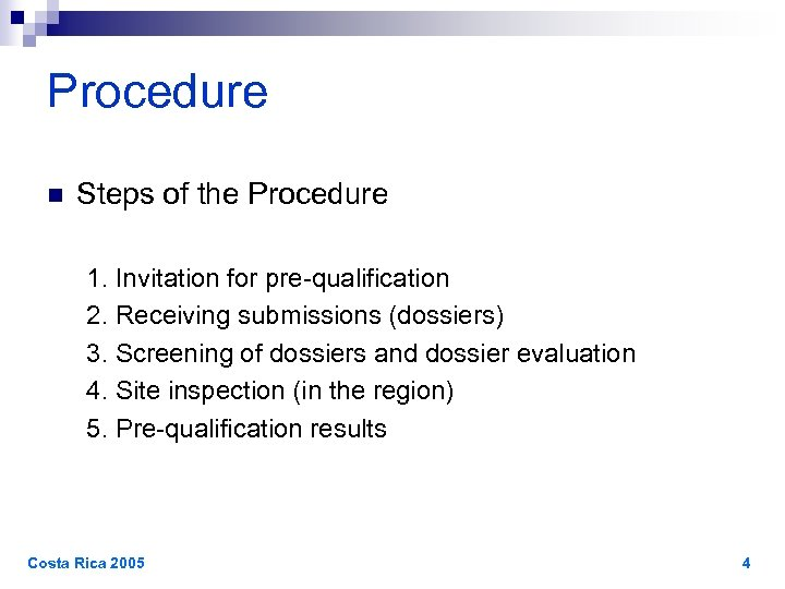 Procedure n Steps of the Procedure 1. Invitation for pre-qualification 2. Receiving submissions (dossiers)