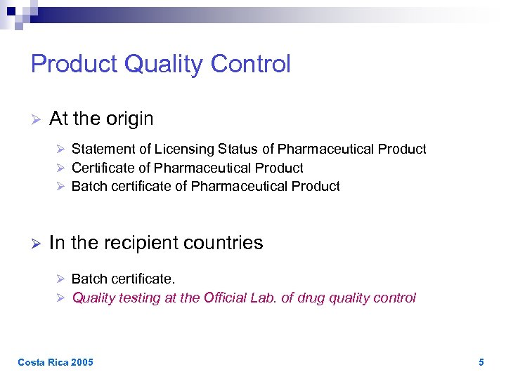 Product Quality Control Ø At the origin Ø Statement of Licensing Status of Pharmaceutical