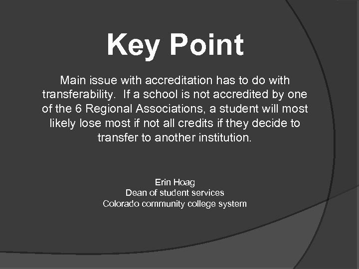 Key Point Main issue with accreditation has to do with transferability. If a school