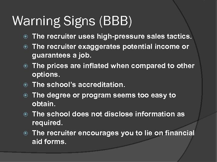 Warning Signs (BBB) The recruiter uses high-pressure sales tactics. The recruiter exaggerates potential income