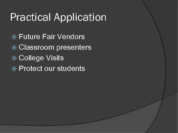 Practical Application Future Fair Vendors Classroom presenters College Visits Protect our students