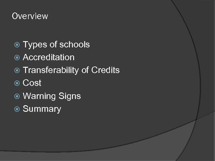 Overview Types of schools Accreditation Transferability of Credits Cost Warning Signs Summary