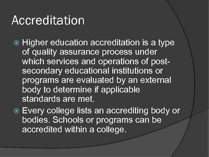 Accreditation Higher education accreditation is a type of quality assurance process under which services