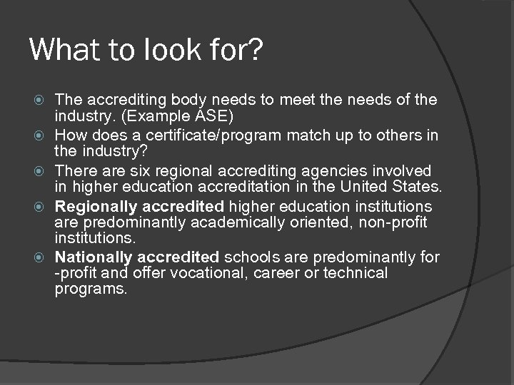 What to look for? The accrediting body needs to meet the needs of the