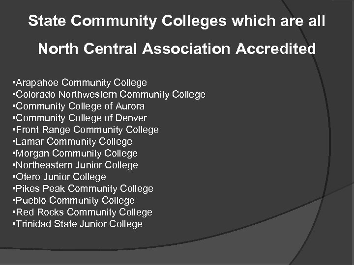 State Community Colleges which are all North Central Association Accredited • Arapahoe Community College