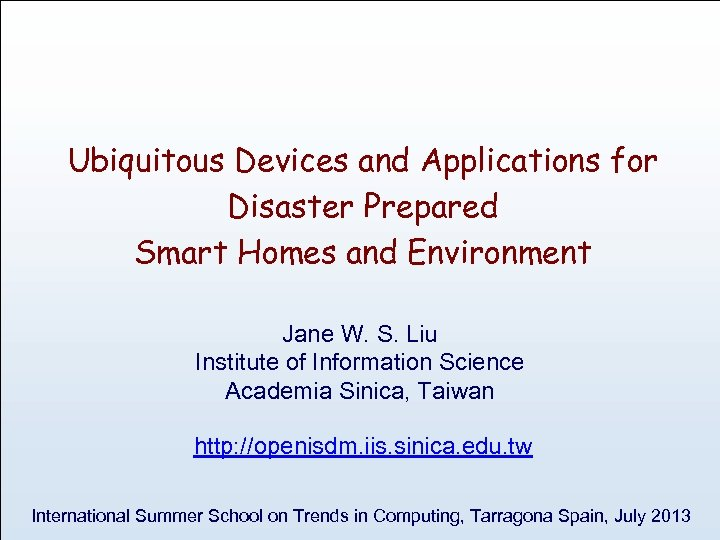 Ubiquitous Devices and Applications for Disaster Prepared Smart Homes and Environment Jane W. S.