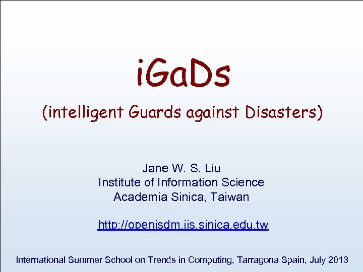 i. Ga. Ds (intelligent Guards against Disasters) Jane W. S. Liu Institute of Information