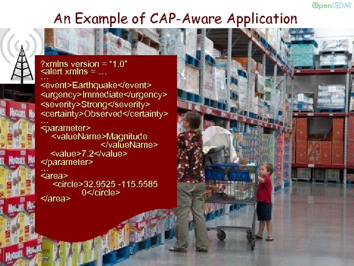 "An Example of CAP-Aware Application ? xmlns version = "" 1. 0"" <alert xmlns"