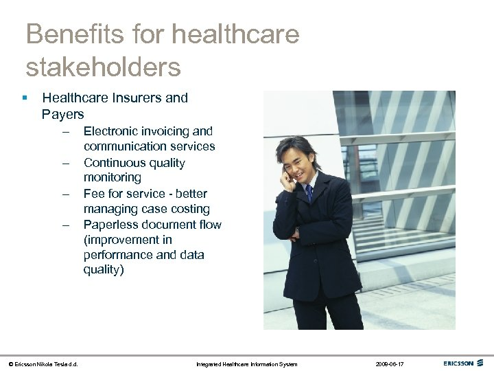 Benefits for healthcare stakeholders § Healthcare Insurers and Payers – – © Ericsson Nikola