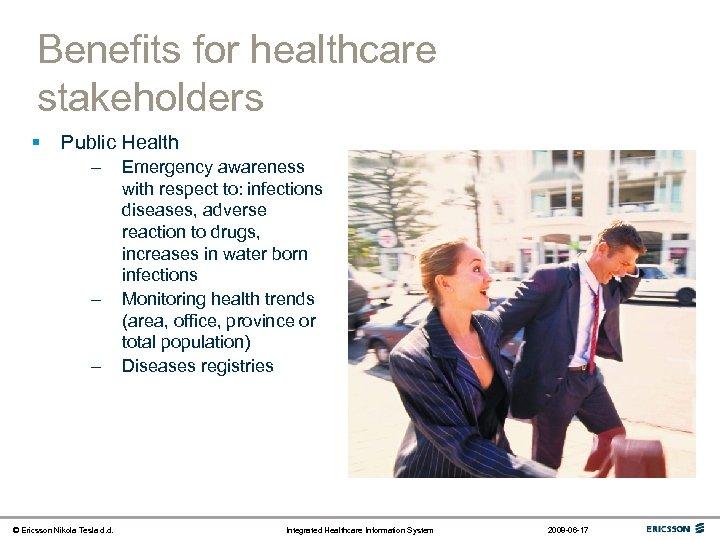 Benefits for healthcare stakeholders § Public Health – – – © Ericsson Nikola Tesla