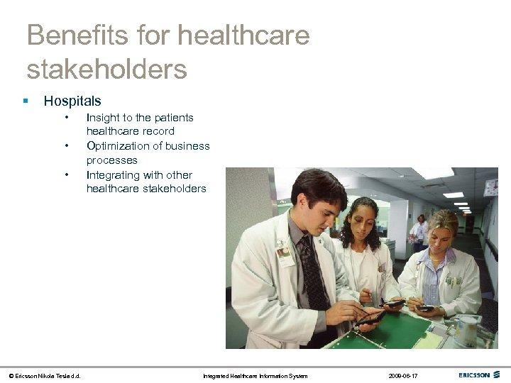 Benefits for healthcare stakeholders § Hospitals • • • © Ericsson Nikola Tesla d.