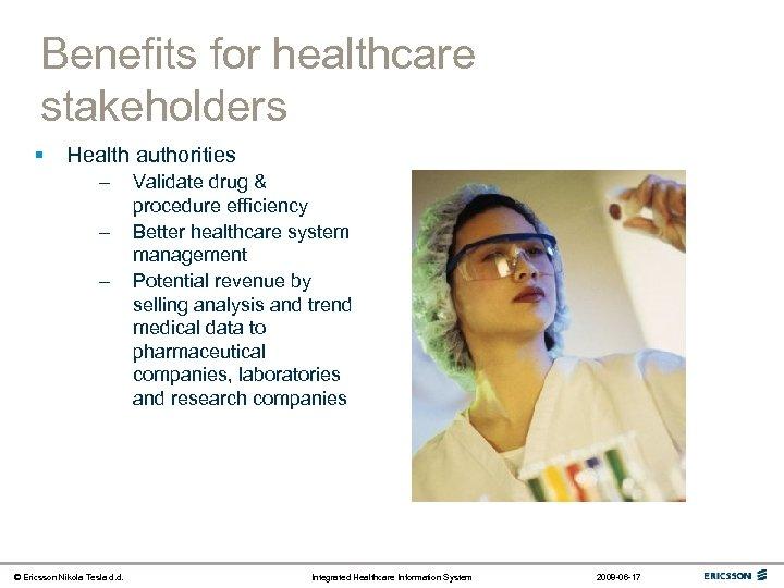 Benefits for healthcare stakeholders § Health authorities – – – © Ericsson Nikola Tesla