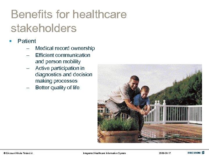 Benefits for healthcare stakeholders § Patient – – © Ericsson Nikola Tesla d. d.
