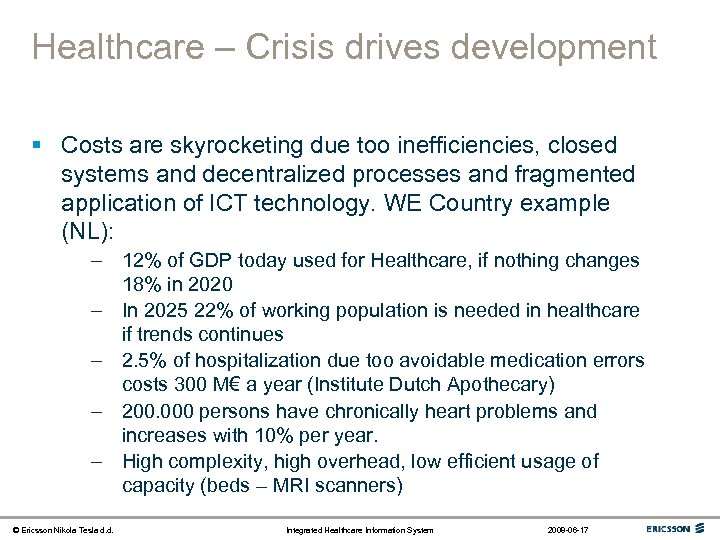 Healthcare – Crisis drives development § Costs are skyrocketing due too inefficiencies, closed systems