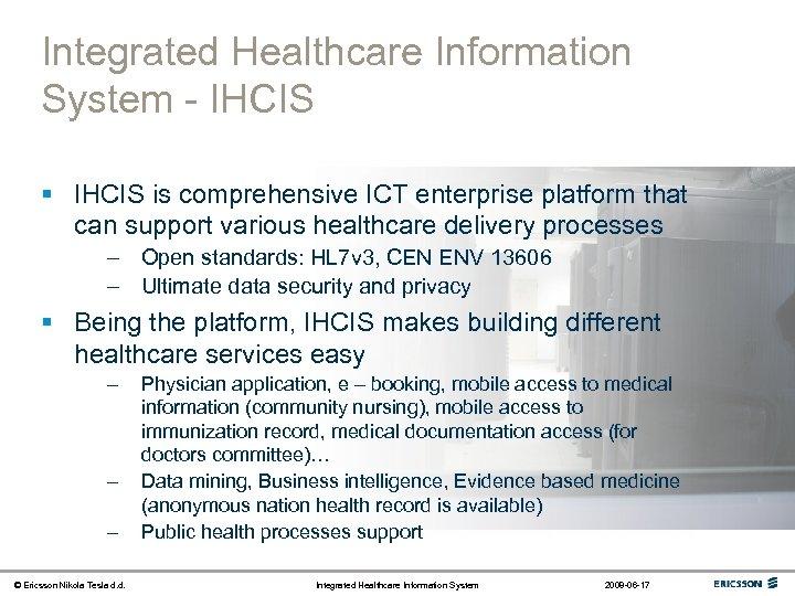 Integrated Healthcare Information System - IHCIS § IHCIS is comprehensive ICT enterprise platform that