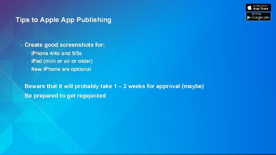 Tips to Apple App Publishing • Create good screenshots for: - i. Phone 4/4