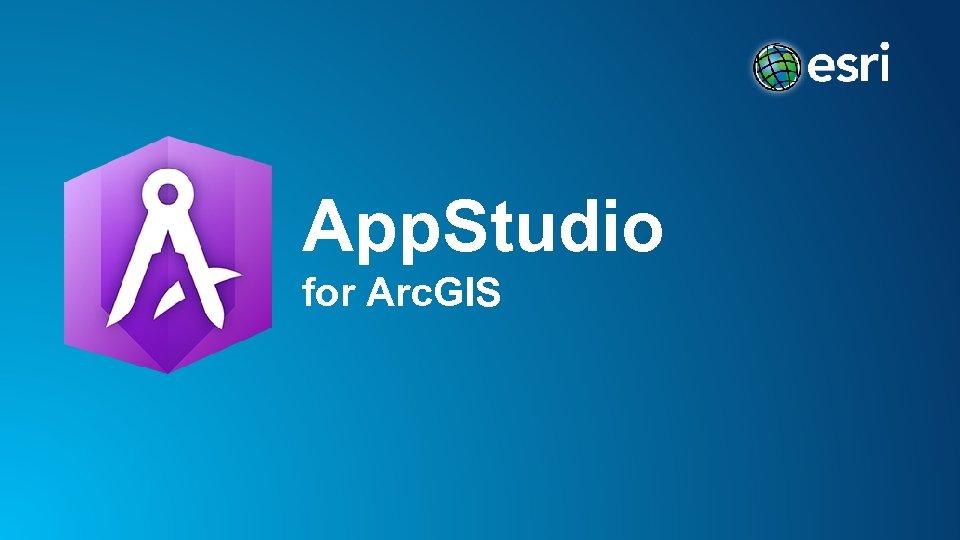App. Studio for Arc. GIS