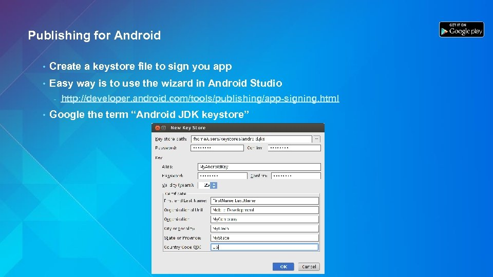 Publishing for Android • Create a keystore file to sign you app • Easy