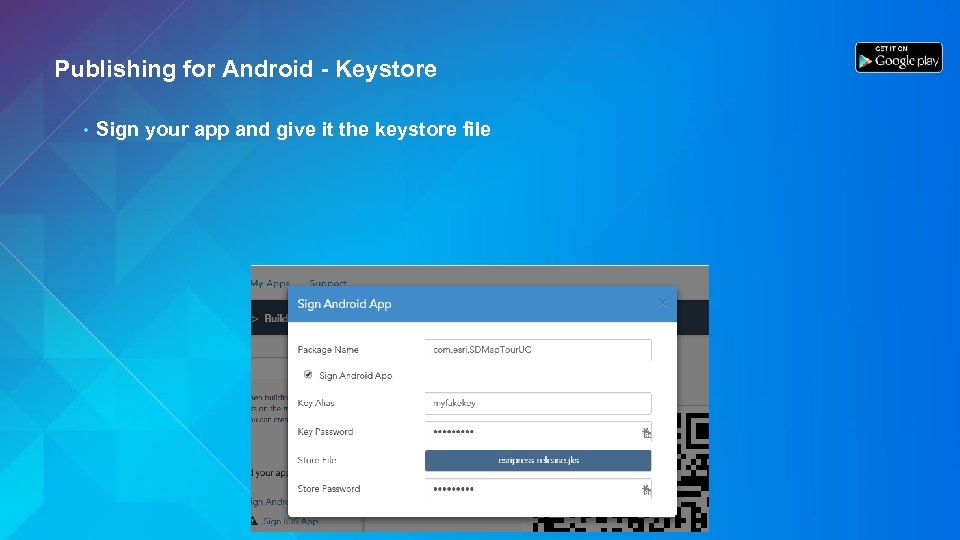 Publishing for Android - Keystore • Sign your app and give it the keystore