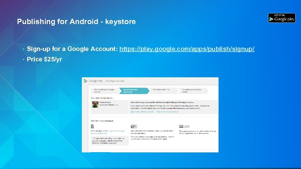 Publishing for Android - keystore • Sign-up for a Google Account: https: //play. google.