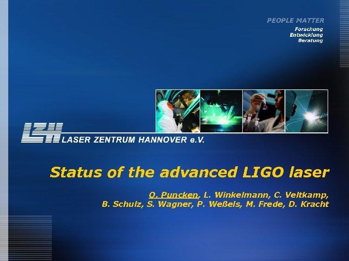 Status of the advanced LIGO laser O. Puncken, L. Winkelmann, C. Veltkamp, B. Schulz,