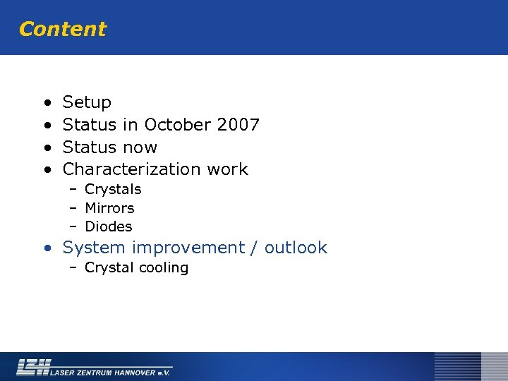 Content • • Setup Status in October 2007 Status now Characterization work – Crystals