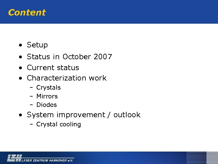 Content • Setup • Status in October 2007 • Current status • Characterization work
