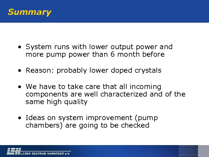 Summary • System runs with lower output power and more pump power than 6