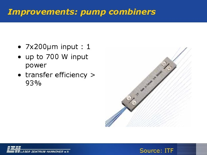 Improvements: pump combiners • 7 x 200µm input : 1 • up to 700
