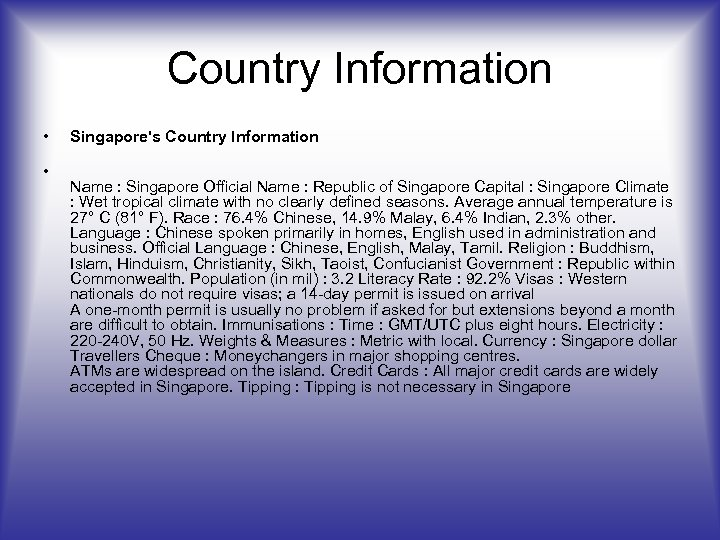 Country Information • • Singapore's Country Information Name : Singapore Official Name : Republic