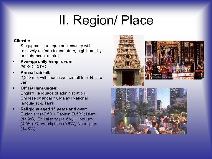 II. Region/ Place Climate: Singapore is an equatorial country with relatively uniform temperature, high