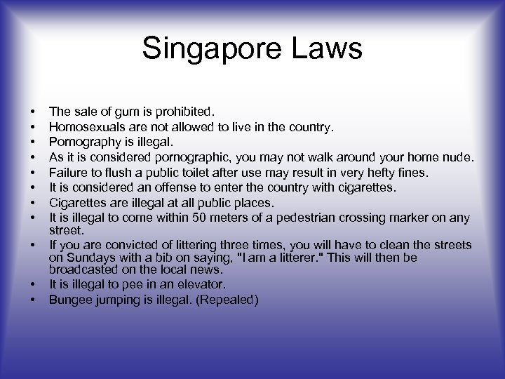 Singapore Laws • • • The sale of gum is prohibited. Homosexuals are not
