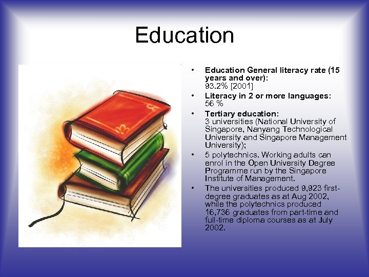 Education • • • Education General literacy rate (15 years and over): 93. 2%
