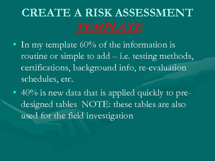 CREATE A RISK ASSESSMENT TEMPLATE • In my template 60% of the information is