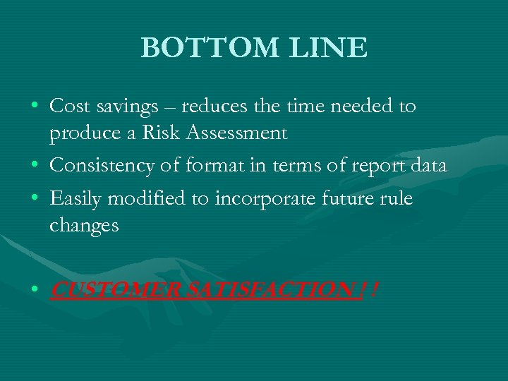 BOTTOM LINE • Cost savings – reduces the time needed to produce a Risk