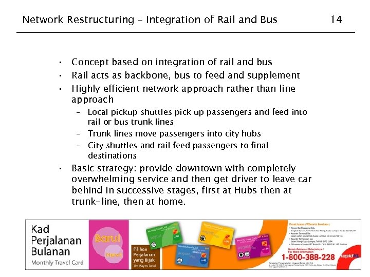 Network Restructuring – Integration of Rail and Bus • Concept based on integration of