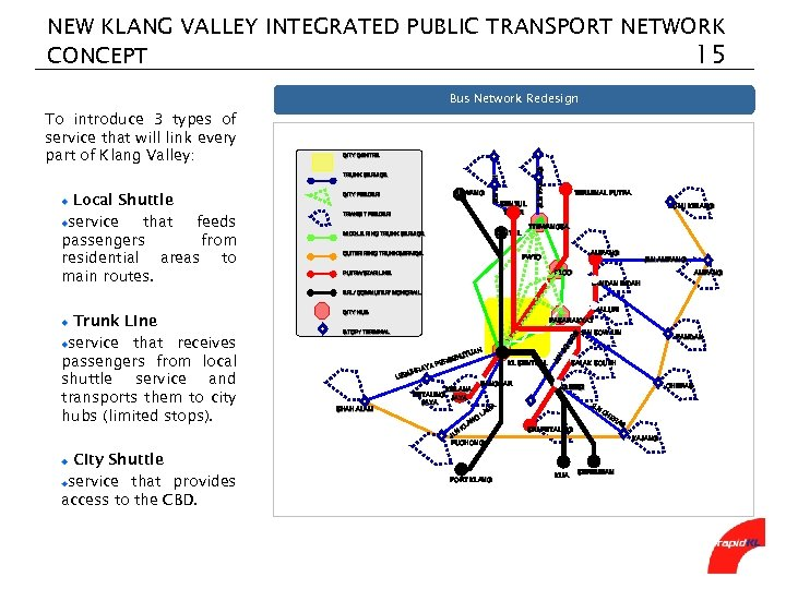 NEW KLANG VALLEY INTEGRATED PUBLIC TRANSPORT NETWORK CONCEPT 15 Bus Network Redesign TRUNK SERVICE