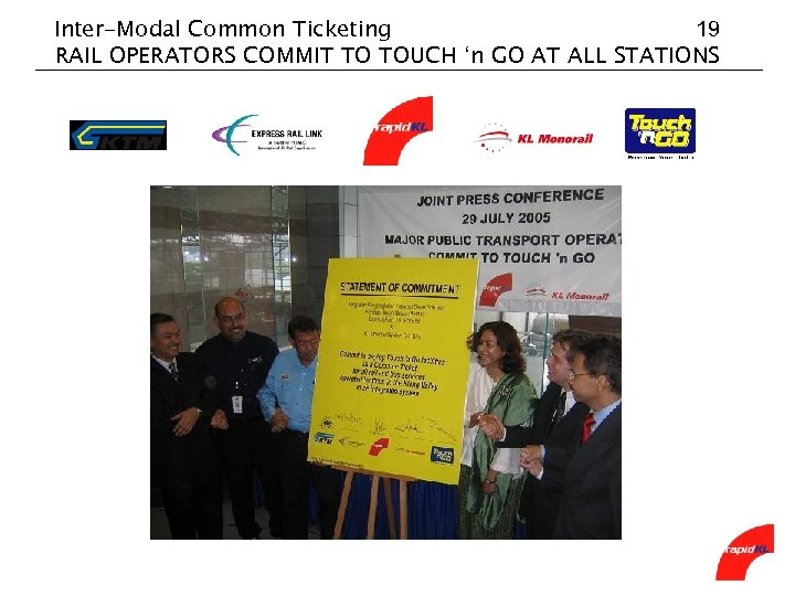 Inter-Modal Common Ticketing 19 RAIL OPERATORS COMMIT TO TOUCH 'n GO AT ALL STATIONS