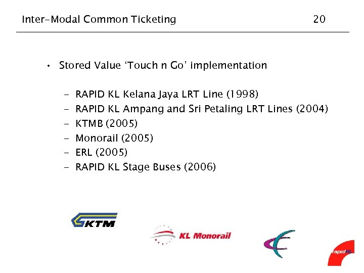 Inter-Modal Common Ticketing 20 • Stored Value 'Touch n Go' implementation - RAPID KL
